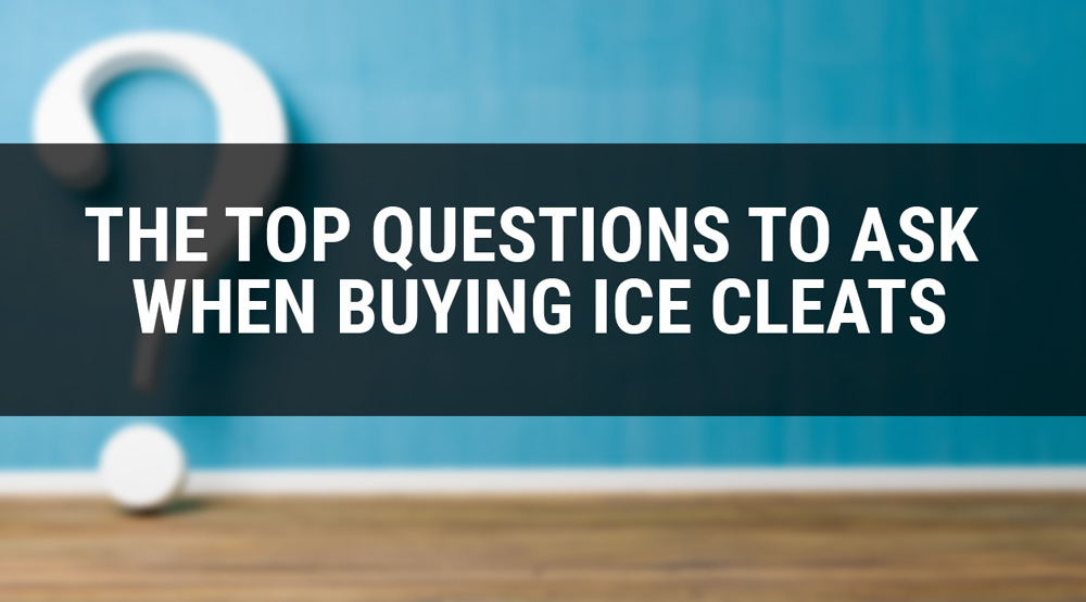 THE TOP QUESTIONS TO ASK WHEN BUYING ICE CLEATS