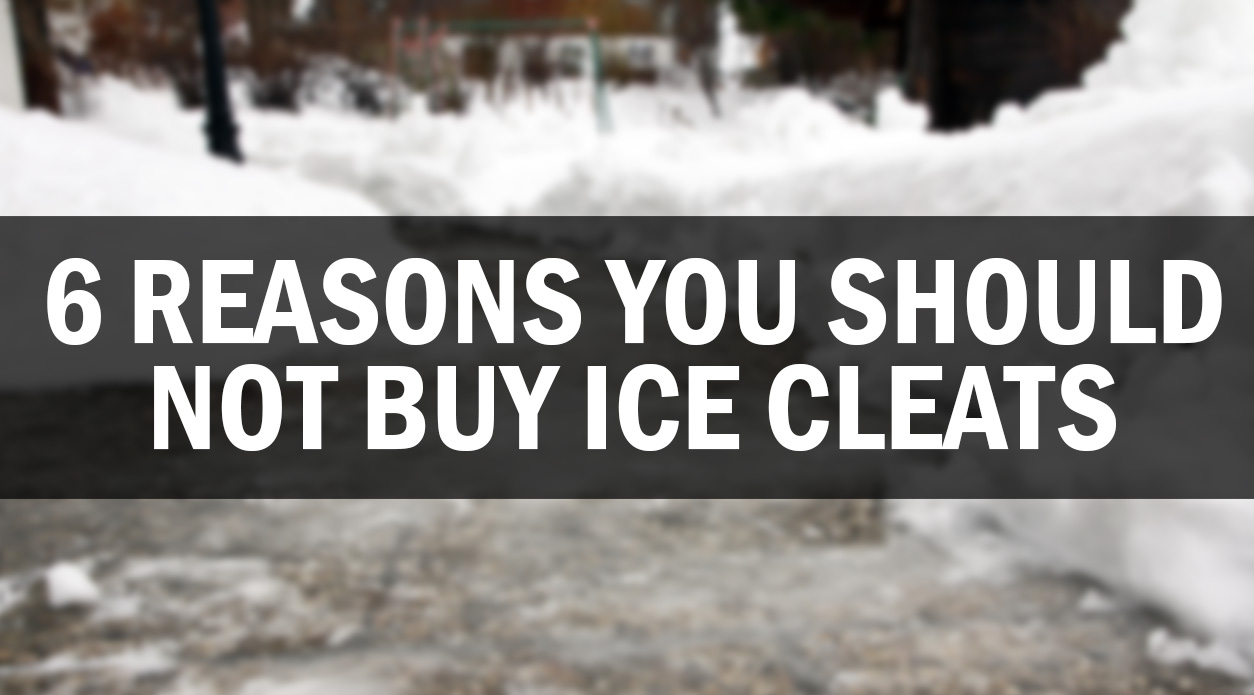 Six Reasons You Should Not Buy Ice Cleats