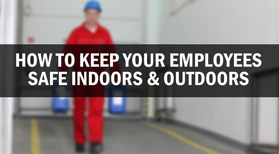 How To Keep Your Employees Safe Indoors & Outdoors
