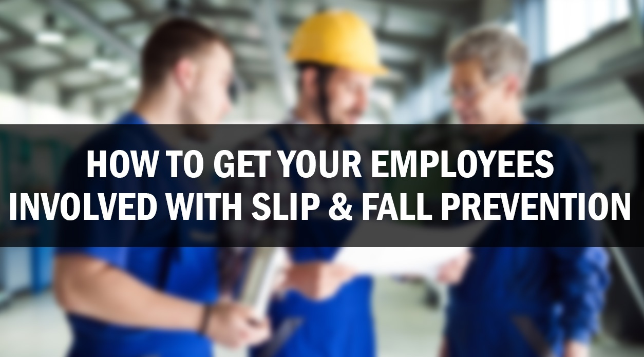 How To Get Your Employees Involved With Slip & Fall Prevention